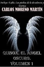 Quinox. El ángel oscuro. Volumen 1 (Exilio, Las piedras de la decadencia y Eternos), Carlos Moreno Martín